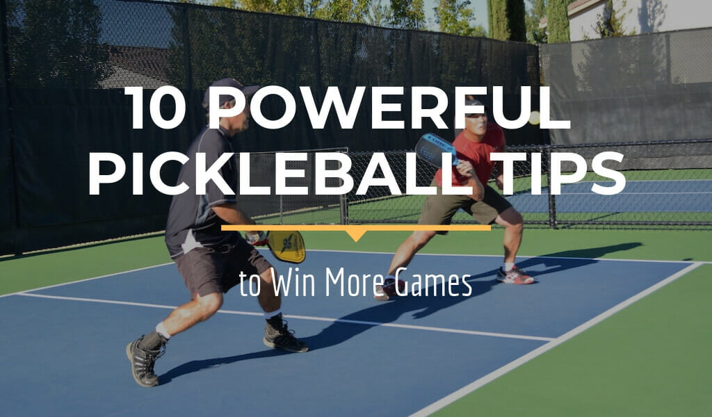10 Powerful Pickleball Tips to Win More Games