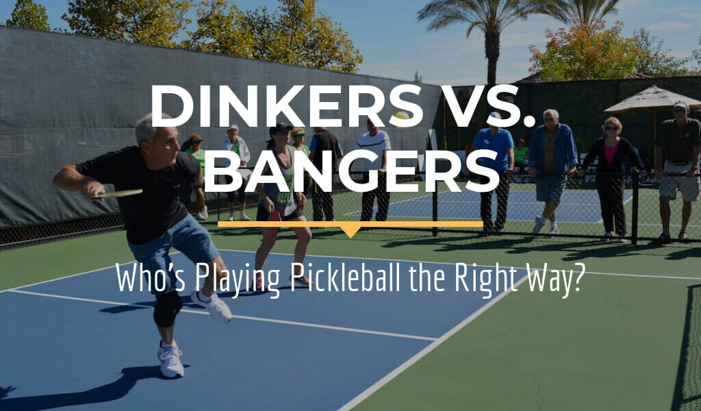 Dinkers vs Bangers - Who is Playing Pickleball Right