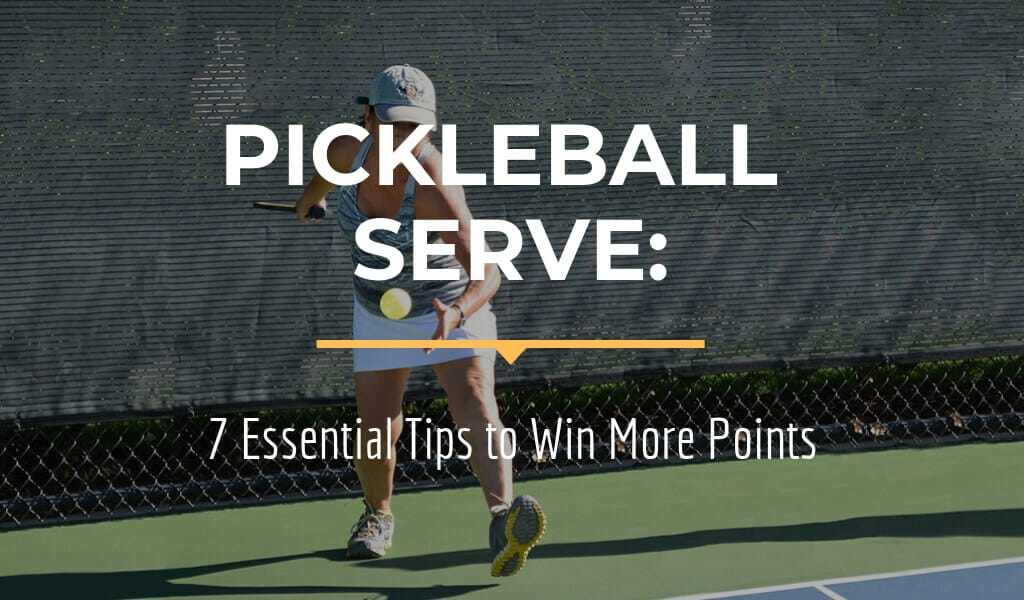 Pickleball Serve 7 Essential Tips to Win More Points